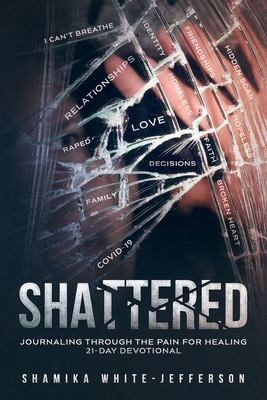 Shattered: Journaling Through the Pain for Healing 21-Day Devotional