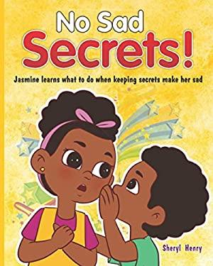 No Sad Secrets!: Jasmine Learns What to Do When Keeping Secrets Make Her Sad
