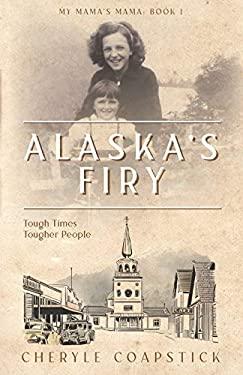 My Mama's Mama Book 1: Alaska's Firy: Tough Times Tougher People
