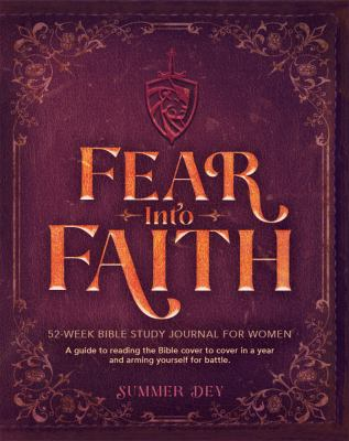 Fear Into Faith: 52-Week Bible Study Journal for Women: A Guide to Reading the Bible Cover to Cover in a Year and Arming Yourself for Battle