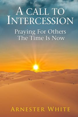 A Call To Intercession: Praying For Others: The Time is Now