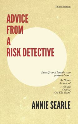 Advice From A Risk Detective Third Edition: At Home, At School, At Work, Online and On The Road