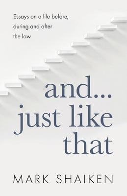 And... Just Like That: Essays on a life before, during and after the law