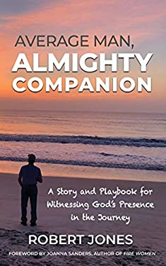 Average Man, Almighty Companion: A Story and Playbook for Witnessing God's Presence in the Journey