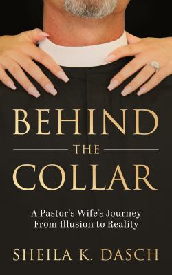 Behind the Collar: A Pastor's Wife's Journey From Illusion to Reality