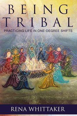 BeingTribal: Practicing Life in One Degree Shifts