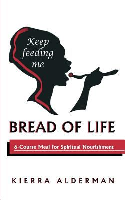Bread of Life: 6-Course Meal for Spiritual Nourishment