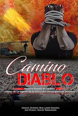 Camino del Diablo: Historia basada en hechos reales de un agente de la DEA y dos investigadores privados (Spanish Edition)