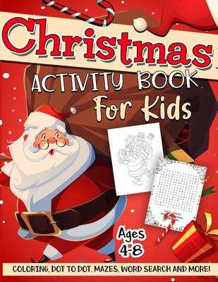 Christmas Activity Book for Kids Ages 4-8: A Fun Kid Workbook Game For Learning, Winter Coloring, Dot To Dot, Mazes, Word Search and More!