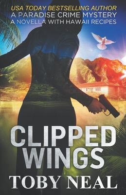 Clipped Wings: A Paradise Crime Mystery Novella with Recipes
