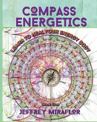 Compass Energetics: Learn to heal your energy body
