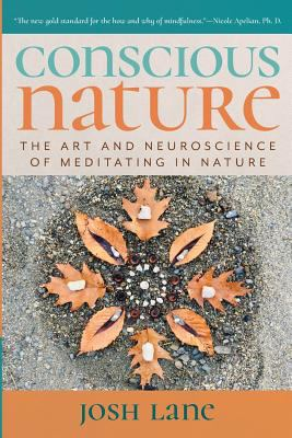 Conscious Nature: The Art and Neuroscience of Meditating In Nature