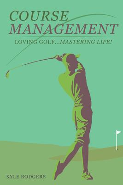 Course Management: Loving Golf... Mastering Life.