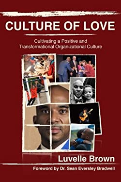 Culture of Love: Cultivating a Positive and Transformational Organizational Culture