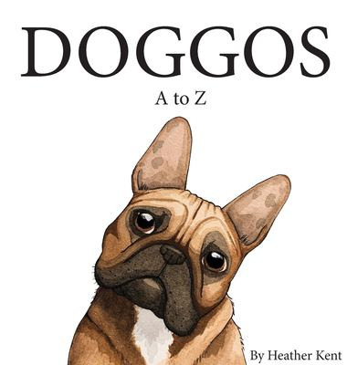 DOGGOS A to Z: A Pithy Guide to 26 Dog Breeds