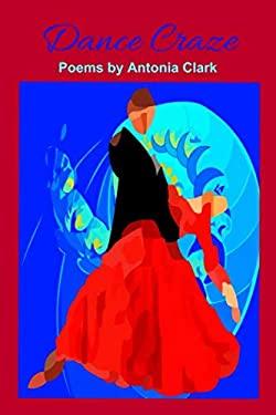 Dance Craze: Poems by Antonia Clark