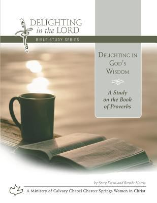 Delighting in God's Wisdom: A Study on the Book of Proverbs
