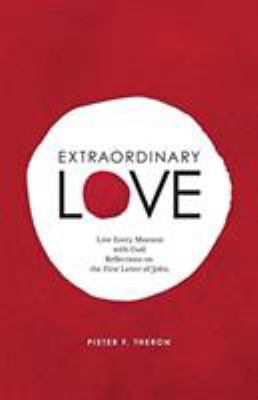 Extraordinary Love: Live Every Moment with God, Reflections on the First Letter of John
