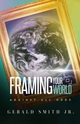 Framing Your World-Against All Odds