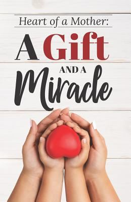 Heart of a Mother: a Gift and a Miracle