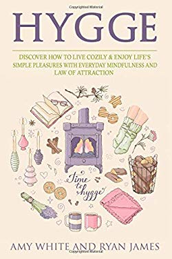 Hygge: 3 Manuscripts - Discover How To Live Cozily & Enjoy Lifes Simple Pleasures With Everyday Mindfulness and Law of Attraction