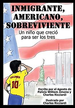 Inmigrante, Americano, Sobreviviente: Un nio que creci para ser los tres [Spanish Language Version of Immigrant, American, Survivor]