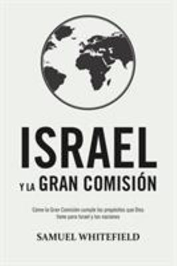 Israel y la Gran Comisin: Cmo la Gran Comisin cumple los propsitos que Dios tiene para Israel y las naciones (Spanish Edition)