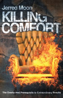 Killing Comfort: The Overlooked Prerequisite to Extraordinary Results