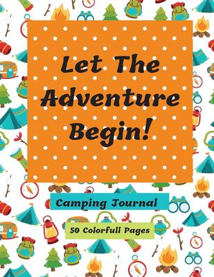 Let The Adventure Begin Camping Journal