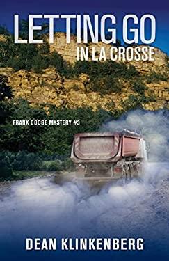 Letting Go in La Crosse: Frank Dodge Mystery #3 (Frank Dodge Mysteries)