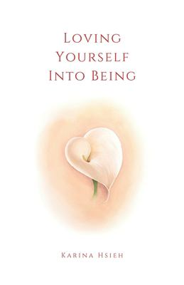 Loving Yourself Into Being: Poems on Self-Love & Compassion