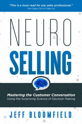 NeuroSelling: Mastering the Customer Conversation Using the Surprising Science of Decision Making