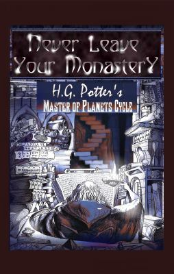 Never Leave Your Monastery: The Supernatural Journey of Brother Jacob Magister (Master of Planets) (Volume 1)