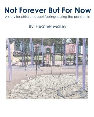 Not Forever But For Now: A story for children about feelings during the pandemic