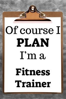 """Of Course I Plan I'm a Fitness Trainer: 2019 6""""x9"""" 365-daily planner to organize your schedule by the hour"""