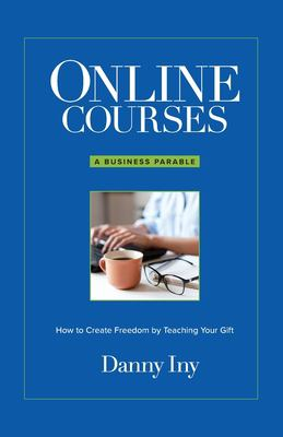 Online Courses: How to Create Freedom by Teaching Your Gift