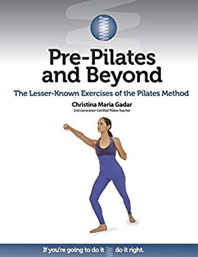 Pre-Pilates and Beyond: The Lesser-Known Exercises of the Pilates Method