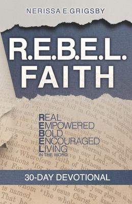 R.E.B.E.L. Faith 30-Day Devotional: Real, Empowered, Bold, Encouraged, Living in the Word