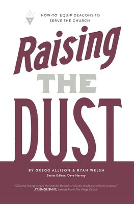 """Raising the Dust: """"How-To"""" Equip Deacons to Serve the Church"""