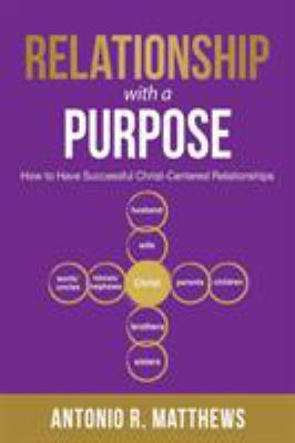 Relationship with a Purpose: How to Have Successful Christ-Centered Relationships