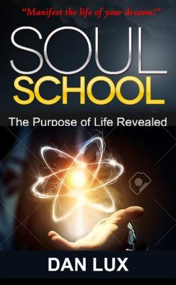 SOUL SCHOOL: The Purpose of Life Revealed