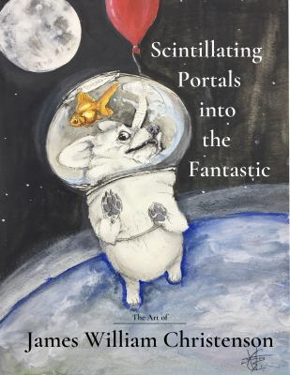 Scintillating Portals into the Fantastic: The Art of James William Christenson