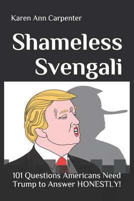 Shameless Svengali: 101 Questions Americans Need Trump to Answer HONESTLY!