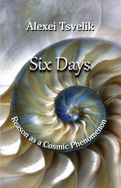 Six Days: Reason as a Cosmic Phenomenon