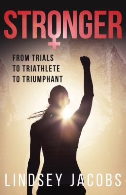 Stronger: From Trials to Triathlete to Triumphant