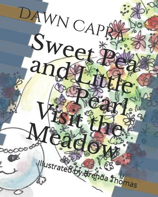 Sweet Pea and Little Pearl Visit the Meadow: Illustrated by Brenda Thomas