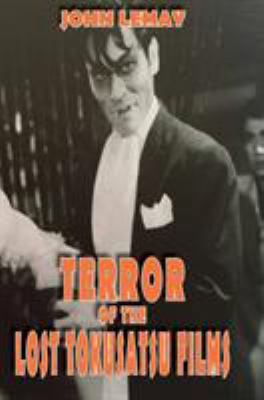 Terror of the Lost Tokusatsu Films: From the FIles of The Big Book of Japanese Giant Monster Movies