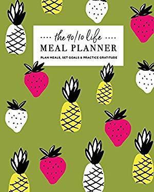 The 90/10 Life Meal Planner: Plan Meals, Set Goals & Practice Gratitude