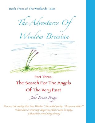 The Adventures Of Window Breesian Part Three: The Search For The Angels Of The Very East (3) (The Windlands Tales)