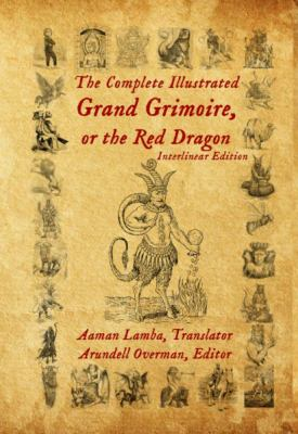 The Complete Illustrated Grand Grimoire, Or The Red Dragon: Interlinear Edition, French to English